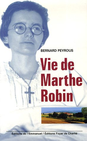 """Livre : """"Vie de Marthe Robin"""" (Bernard Peyrous)"""