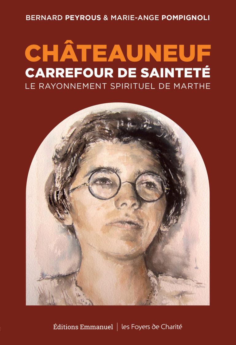 Châteauneuf, carrefour de sainteté. Livre sur le rayonnement de Marthe Robin