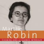 Marthe Robin – Chemin vers le silence intérieur par Sophie Guex