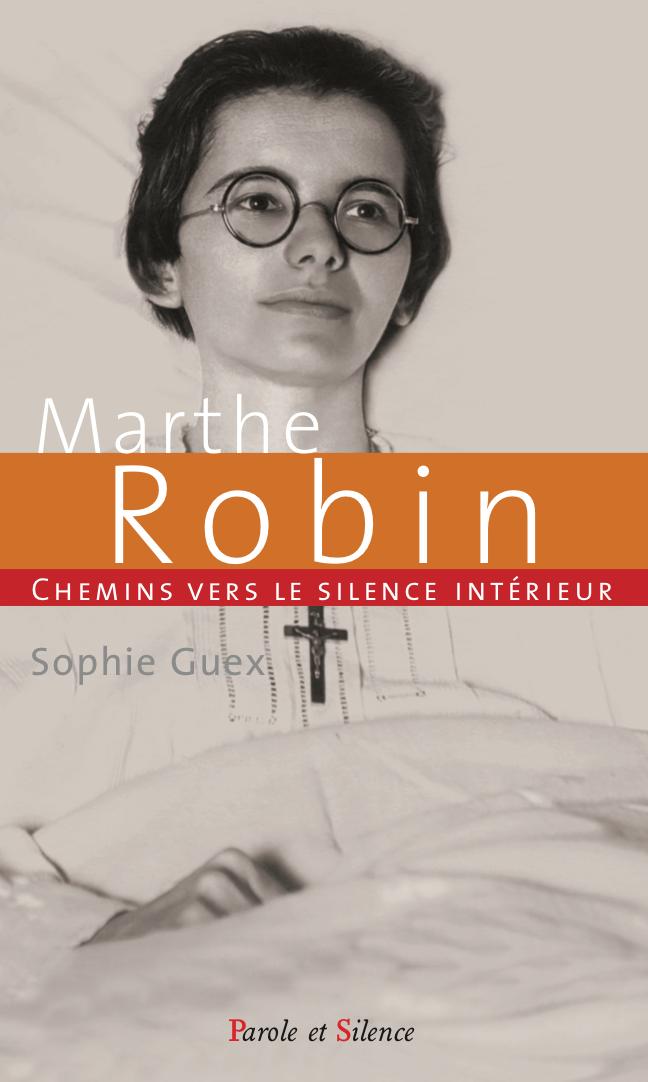 Marthe Robin - Chemins vers le silence intérieur de Sophie Guex